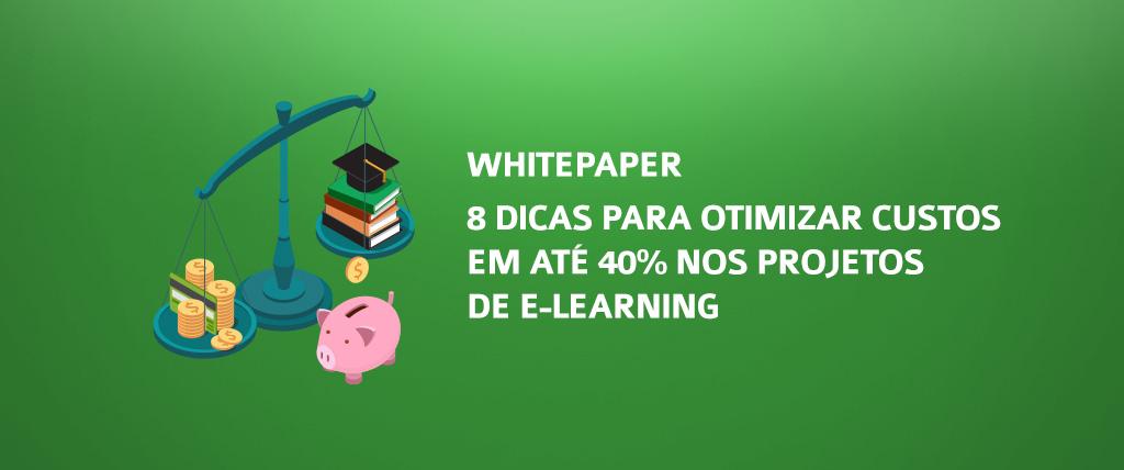 [Whitepaper] 8 dicas para otimizar custos em projetos de e-Learning