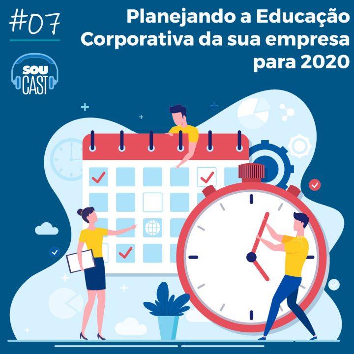Série de Podcast #7 – Planejando a Educação Corporativa da sua empresa para 2020