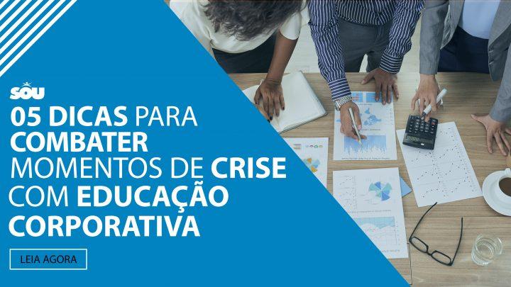 05 dicas para combater momentos de crise com Educação Corporativa