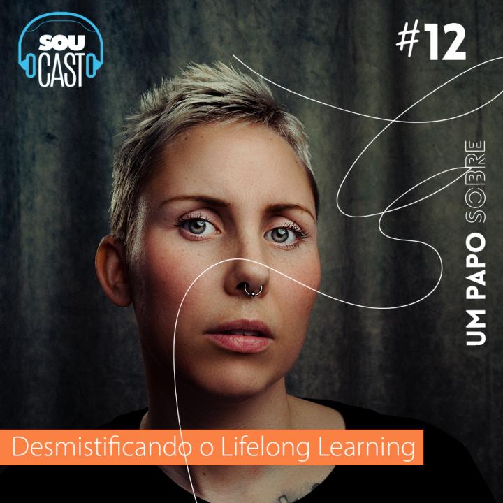 SOUcast #12 – Desmistificando o Lifelong Learning
